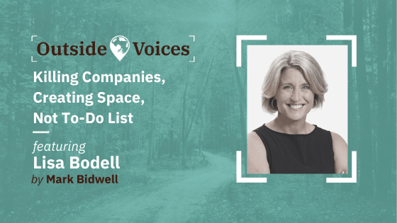 Lisa Bodell: Killing Companies, Creating Space, the Not-To-Do List - OutsideVoices Podcast