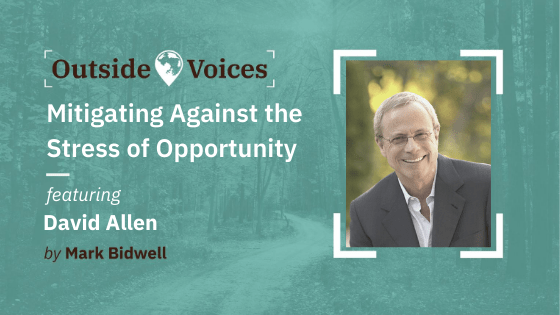 David Allen - Creating Space, Getting Altitude and Mitigating Against the Stress of Opportunity - OutsideVoices with Mark Bidwell