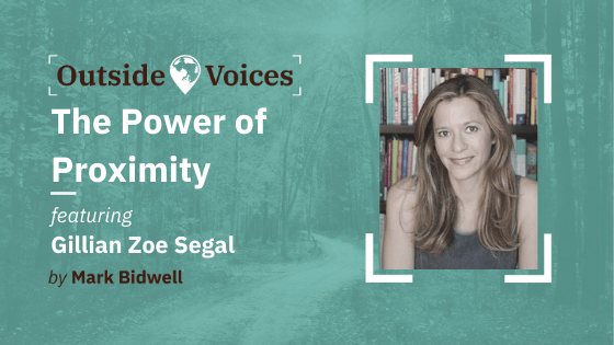 Gillian Zoe Segal - The Power of Proximity, and What We Can Learn From The Worlds Greatest Entrepreneurs - OutsideVoices Podcast with Mark Bidwell