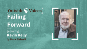 Kevin Kelly: Failing Forward - OutsideVoices Podcast