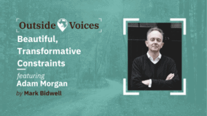 Beautiful, Transformative Constraints, and Why They Are Core to Innovation with Adam Morgan