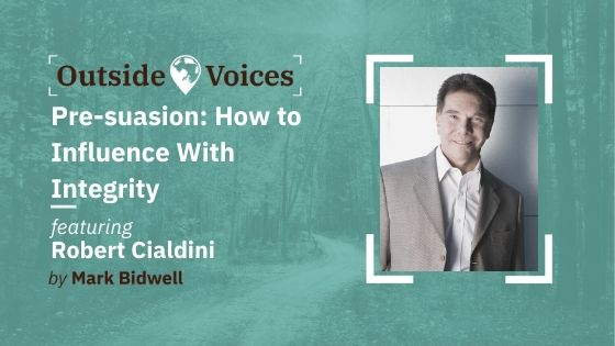Pre-suation: How to Influence With Integrity with Robert Cialdini - OutsideVoices Podcast with Mark Bidwell