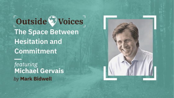 The Space Between Hesitation and Commitment with Michael Gervais - OutsideVoices Podcast with Mark Bidwell