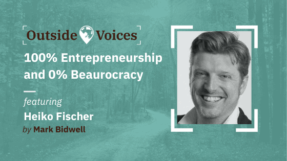 100% Entrepreneurship and 0% Beaurocracy with Heiko Fischer - OutsideVoices with Mark Bidwell