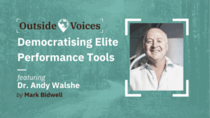 Democratising Elite Performance Tools with Dr. Andy Walshe - OutsideVoices Podcast with Mark Bidwell