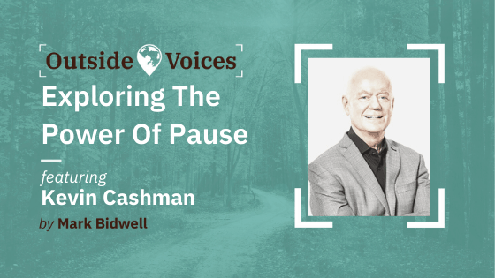 Exploring The Powe of Pause With Kevin Cashman - OutsideVoices Podcast