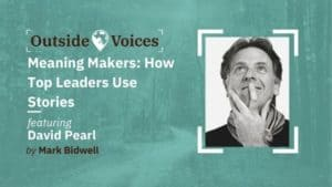 David Pearl: Meaning Makers - How Top Leaders Use Stories, OutsideVoices Podcast with Mark Bidwell