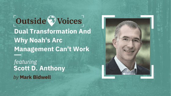 Dual Transformation and Why Noah's Arc Management Can't Work - Scott D. Anthony, OutsideVoices Podcast