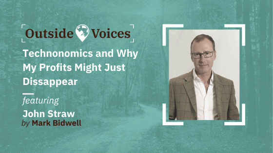 Technonomics and Why My Profits Might Just Dissappear with John Straw - OutsideVoices Podcast with Mark Bidwell