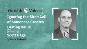 Scott Page: Ignoring the Siren Call of Sameness Creates Lasting Value
