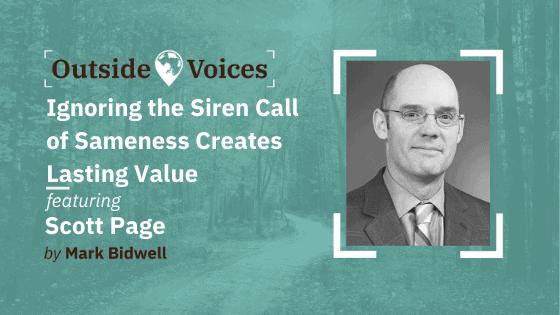 Scott Page: Ignoring the Siren Call of Sameness Creates Lasting Value