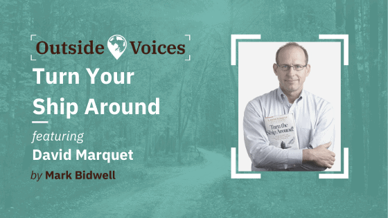 Turn Your Ship Around with David Marquet - OutsideVoices Podcast with Mark Bidwell