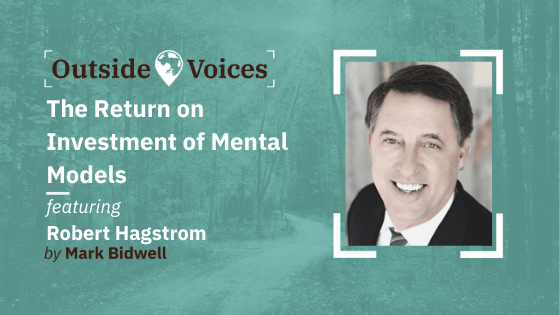 Robert Hagstrom: The Return on Investment of Mental Models - OutsideVoices with Mark Bidwell