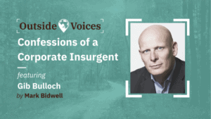 Confessions of a Corporate Insurgent with Gib Bulloch - OutsideVoices Podcast with Mark Bidwell