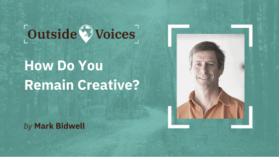 How Do You Remain Creative? - OutsideVoices with Mark Bidwell