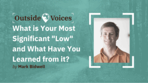 """What is Your Most Significant Failure or """"Low""""? - OutsideVoices with Mark Bidwell"""