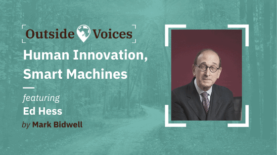 Human Innovation, Smart Machines with Ed Hess - OutsideVoices Podcast with Mark Bidwell