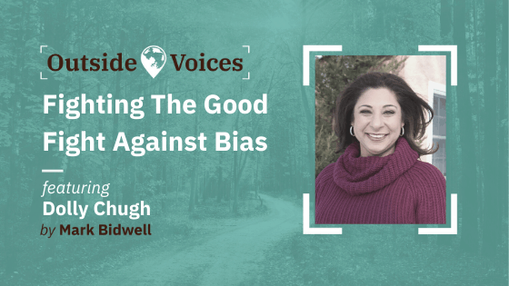 Fighting the Good Fight Against Bias with Dolly Chugh - OutsideVoices Podcast with Mark Bidwell