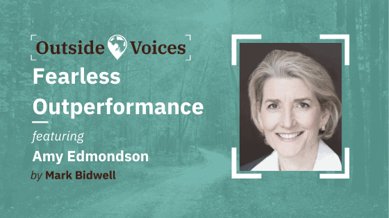 Fearless Outperformance: Creating Conditions for the Very Best Teams to Excel with Amy Edmondson - OutsideVoices Podcast