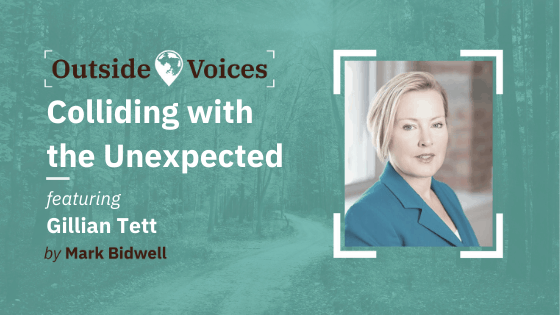 Gillian Tett: Colliding with the Unexpected - OutsideVoices Podcast with Mark Bidwell