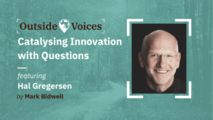 Catalysing Innovation with Questions with Hal Gregersen - OutsideVoices Podcast with Mark Bidwell