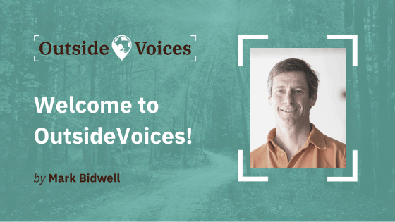 Welcome to OutsideVoices! - Mark Bidwell