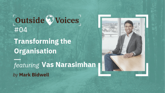 Vas Narasimhan: Transforming the Organisation