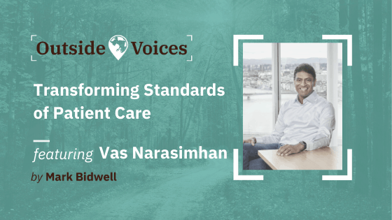 Vas Narasimhan, CEO of Novartis: Transforming Standards of Patient Care - OutsideVoices with Mark Bidwell