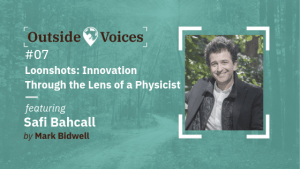 Safi Bahcall: Loonshots - Innovation Through the Lens of a Physicist