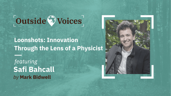 Safi Bachall - Loonshots -OutsideVoices with Mark Bidwell