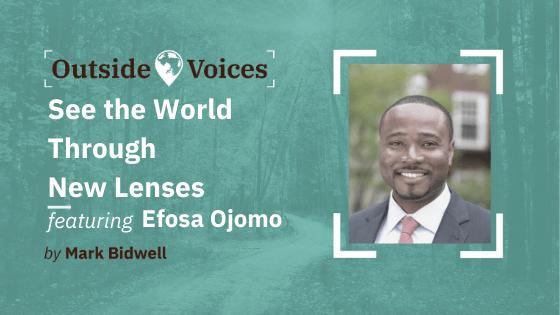 Efosa Ojomo: See the World Through New Lenses - OutsideVoices Podcast