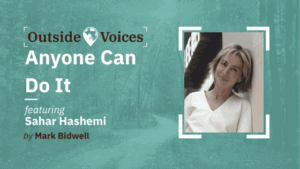 Anyone Can Do it: Sahar's Remarkable Entrepreneurial Journey - OutsideVoices with Mark Bidwell