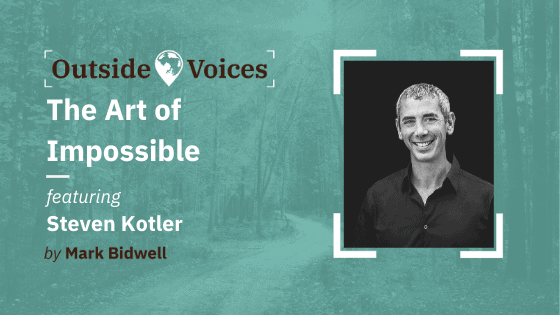 Steven Kotler: The Art of Impossible on OutsideVoices Podcast with Mark Bidwell