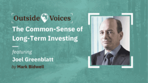 Joel Greenblatt: The Common Sense of Long-Term Investing - OutsideVoices Podcast with Mark Bidwell