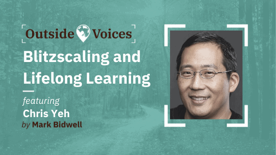 Chris Yeh: Blitzscaling and Lifelong Learning - OutsideVoices Podcast with Mark Bidwell