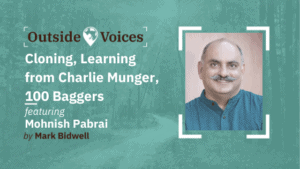 Mohnish Pabrai: Cloning, Learning from Charlie Munger, 100 Baggers - OutsideVoices Podcast with Mark Bidwell